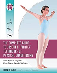COMPLETE GUIDE TO JOSEPH H PILATES TECHNIQUES OF PHYSICAL CONDITIONING