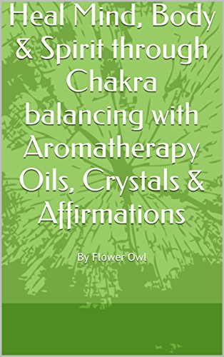 heal-mind-body-spirit-through-chakra-balancing-with-aromatherapy-oils-crystals-affirmations-by-flowe