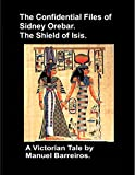 Book cover image for The Confidential Files of Sidney Orebar.The Shield of Isis.: A Victorian Tale.