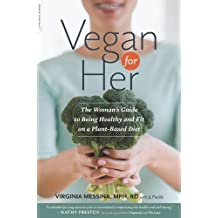 Vegan for Her: The Woman?s Guide to Being Healthy and Fit on a Plant-Based Diet by Virginia Messina (2013-07-09)