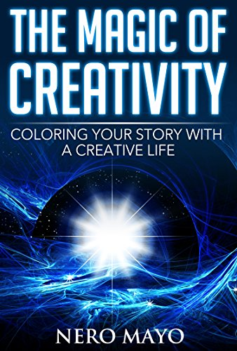 The Magic of Creativity: Coloring Your Story With a Creative Life (Unlocking and Harnessing Your Inner Child and Creative Power perfect for facebook snapchat twitter and instagram 1) (English Edition) (Star Wars Gay)