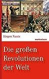 Die großen Revolutionen der Welt (marixwissen) - Jürgen Nautz