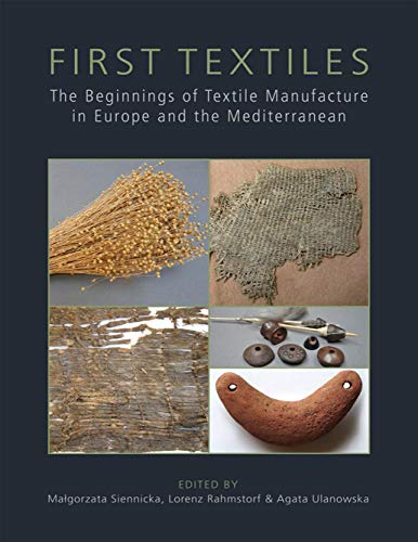 First Textiles: The Beginnings of Textile Production in Europe and the Mediterranean (Ancient Textiles Book 32) (English Edition)