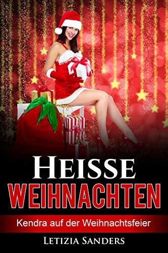 Heiße Weihnachten - Kendra auf der Weihnachtsfeier: Erotische Kurzgeschichte, Neuerscheinung, Liebesroman
