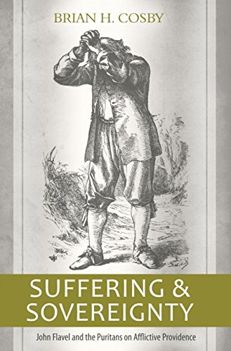 Suffering and Sovereignty: John Flavel and the Puritans on Afflictive Providence by Gerald Bray (Foreword), Brian H. Cosby (20-Dec-2012) Paperback