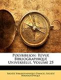 Polybiblion: Revue Bibliographique Universelle, Volume 25