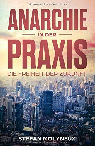 Anarchie in der Praxis: Die Freiheit der Zukunft