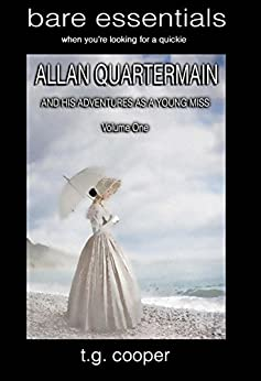 bare essentials: Allan Quartermain and His Adventures as a Young Miss. Vol 1 (English Edition) di [Cooper, T.G]