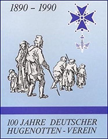 100 Jahre Deutscher Hugenotten-Verein. 1890-1990: Geschichte - Personen - Dokumente - Bilder (Tagungsschriften des Deutschen (1990 Verein)