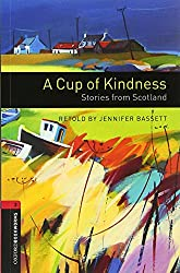 Oxford Bookworms Library: Level 3:: A Cup of Kindness: Stories from Scotland (Oxford Bookworms ELT)