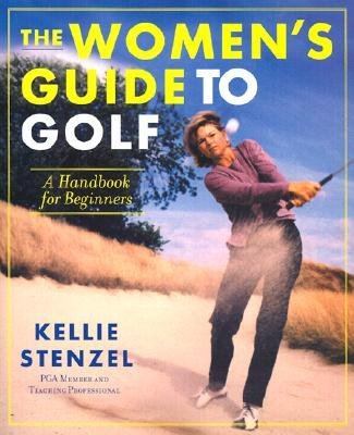By Kellie Stenzel ( Author ) [ Women's Guide to Golf: A Handbook for Beginners By Apr-2002 Paperback