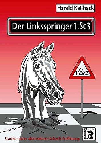 Der Linksspringer 1.Sc3 : Studien einer alternativen Schach-Eröffnung