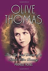 Olive Thomas: The Life and Death of a Silent Film Beauty by Michelle Vogel (2007-03-21)