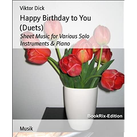 Happy Birthday to You (Duets): Sheet Music for Various Solo Instruments & Piano (English Edition)