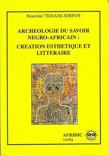 Archéologie du savoir négro-africain : création esthétique et littéraire par TIDJANI SERPOS NOUREINI