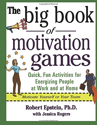 The Big Book of Motivation Games: Quick, Fun Ways to Get People Energized (Big Book Series) por Robert Epstein