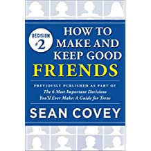 "Decision #2: How to Make and Keep Good Friends: Previously published as part of ""The 6 Most Important Decisions You'll Ever Make"" (English Edition)"