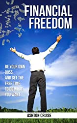 Financial Freedom: How To Become Financially Free, Increase Your Passive Income, The Secret To Financial Freedom, Live Debt-Free & Experience Financial Freedom (English Edition)