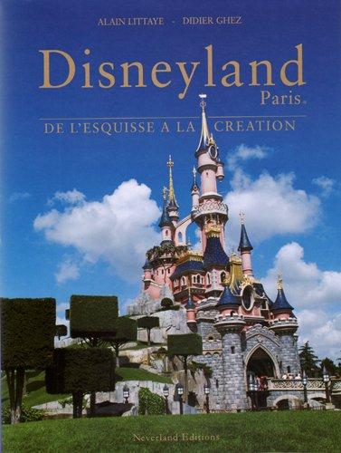 Disneyland Paris, De L'Esquisse A La Creation par Alain Littaye, Didier Ghez