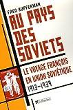 Au pays des Soviets : Le voyage français en Union soviétique 1917-1939