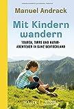 Mit Kindern wandern: Touren, Tipps und Naturabenteuer in ganz Deutschland - Manuel Andrack