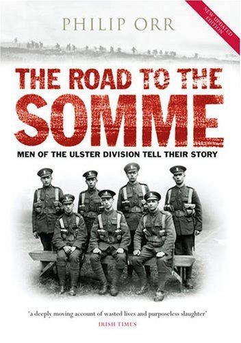 The Road to the Somme: Men of the Ulster Division Tell Their Story 2nd edition by Philip Orr (2008) Paperback