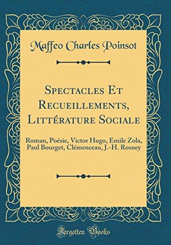 Spectacles Et Recueillements, Litterature Sociale: Roman, Poesie, Victor Hugo, Emile Zola, Paul Bourget, Clemenceau, J.-H. Rosney (Classic Reprint)