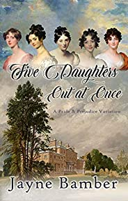 Five Daughters Out at Once: A Pride & Prejudice Variation (English Edit