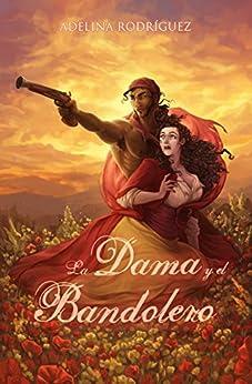 La Dama y el Bandolero: Comedia romántica erótica en la España del siglo XIX de [Rodríguez, Adelina]