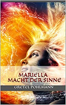 Mariella Macht der Sinne: Fantasyroman Band 1