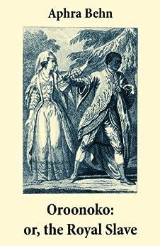 Oroonoko: or, the Royal Slave (Unabridged) by [Behn, Aphra]