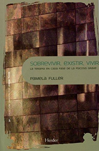 Sobrevivir, existir, vivir : la terapia en cada fase de la psicosis grave por Pamela Fuller