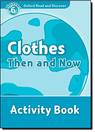 Oxford Read and Discover 6. Clothes Then and Now Activity Book
