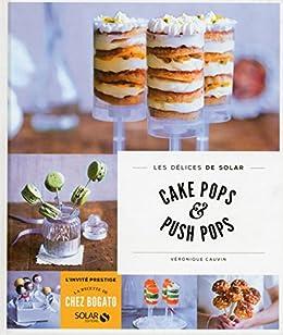 Cake pops et push pops - Les délices de Solar par [CAUVIN, Véronique]