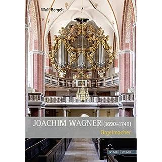 Joachim Wagner (1690 - 1749): Orgelmacher
