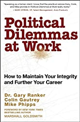 Political Dilemmas at Work: How to Maintain Your Integrity and Further Your Career