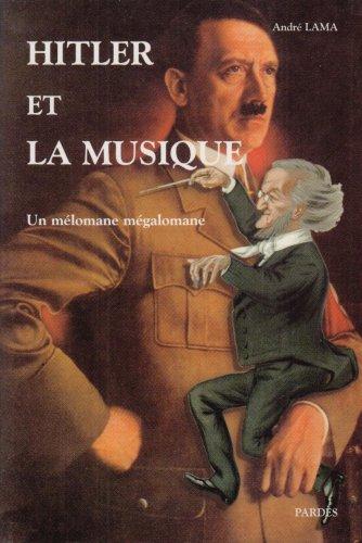 Hitler et la musique : Un mélomane mégalomane