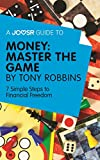 A Joosr Guide to... Money: Master the Game by Tony Robbins: 7 Simple Steps to Financial Freedom