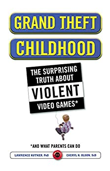 Grand Theft Childhood: The Surprising Truth About Violent Video Games and What Parents Can Do (English Edition) par [Kutner, Lawrence, Olson, Cheryl]