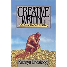 Creative Writing for People Who Can't Not Write by Kathryn Lindskoog (1989-09-03)