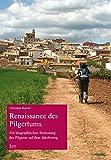 Renaissance des Pilgertums: Zur biographischen Bedeutung des Pilgerns auf dem Jakobsweg - Christian Kurrat