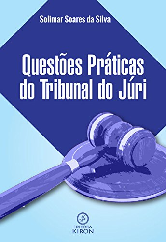 Questões práticas do tribunal do júri (Portuguese Edition) por Solimar Soares da Silva