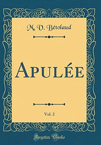 Apulée, Vol. 2 (Classic Reprint) par M V Betolaud