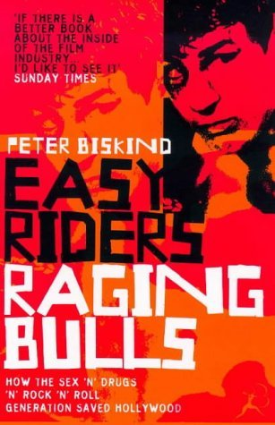 Easy Riders, Raging Bulls: How the Sex-drugs-and Rock 'n' Roll Generation Changed Hollywood by Peter Biskind (1999-09-27)