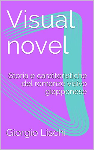 Visual novel: Storia e caratteristiche del romanzo visivo giapponese di Giorgio Lischi