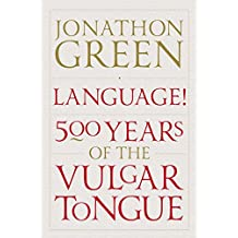 Language!: Five Hundred Years of the Vulgar Tongue