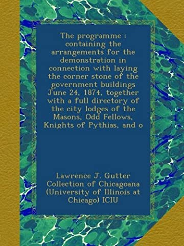 The programme : containing the arrangements for the demonstration in connection with laying the corner stone of the government buildings June 24, ... Odd Fellows, Knights of Pythias, and o
