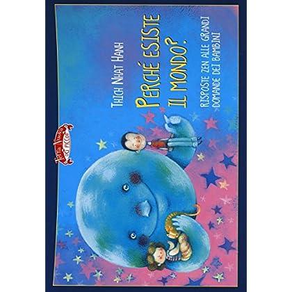 Perché Esiste Il Mondo? Risposte Zen Alle Grandi Domande Dei Bambini. Ediz. Illustrata