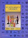 Glasmarken-Lexikon 1600-1945. Signaturen, Fabrik- und Handelsmarken Europa und Nordamerika - Carolus Hartmann
