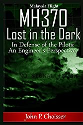 Malaysia Flight MH370 -  Lost in the Dark: In Defense of the Pilots: An Engineer's Perspective